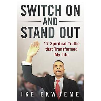 Switch On and Stand Out 17 Spiritual Truths That Transformed My Life by Ekwueme & Ike