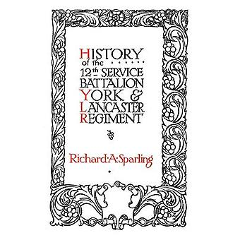 HISTORY OF THE 12th SERVICE BATTALION YORK  LANCASTER REGIMENT by Sparling & Richard. A.