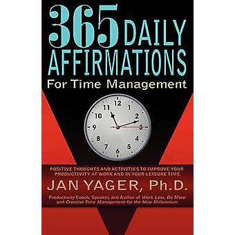 365 Daily Affirmations for Time Management by Yager & Jan