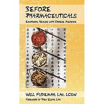 Before Pharmaceuticals Emotional Healing with Chinese Medicine by Fudeman & Lac Lcsw Will