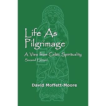Life as Pilgrimage A View from Celtic Spirituality by MoffettMoore & David