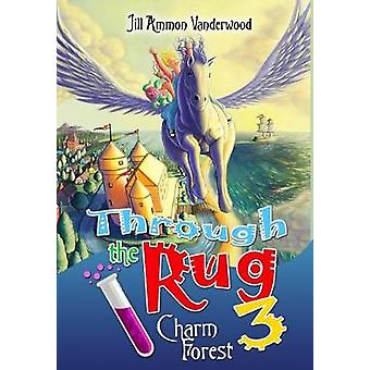 Through the Rug 3 Charm Forest by Vanderwood & Jill Ammon