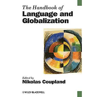 The Handbook of Language and Globalization by Edited by Nikolas Coupland