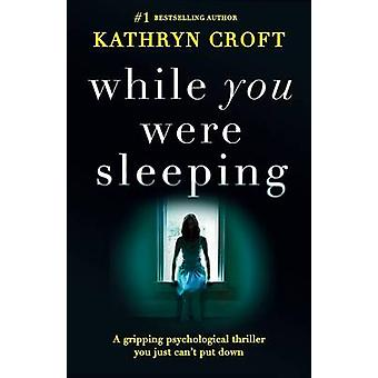 While You Were Sleeping A gripping psychological thriller you just cant put down by Croft & Kathryn