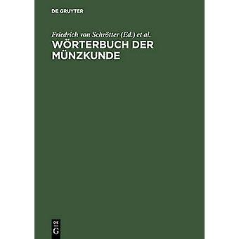 Wrterbuch der Mnzkunde by Schrtter & Friedrich von