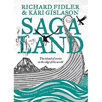 Saga Land  The Island Stories at the Edge of the World by Richard Fidler & Kari Gislason