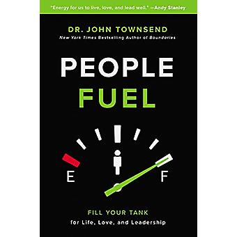People Fuel - Fill Your Tank for Life - Love - and Leadership by Peopl