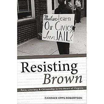 Resisting Brown - Race - Literacy - and Citizenship in the Heart of Vi