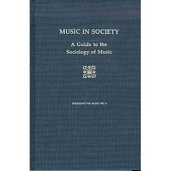 Music in Society - A Guide to the Sociology of Music - revised edition