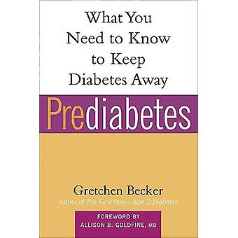 Prediabetes - What You Need to Know to Keep Diabetes Away by Gretchen
