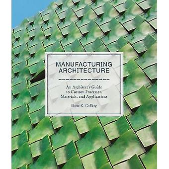 Manufacturing Architecture - An Architect's Guide to Custom Processes