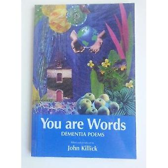 You are Words - Dementia Poems (2nd Revised edition) by John Killick -