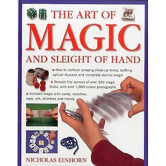 The Art of Magic and Sleight of Hand: How to Perform Amazing Close-up Tricks, Baffling Optical Illusions and Incredible Mental Magic