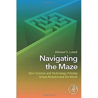Navigating the Maze - How Science and Technology Policies Shape Americ