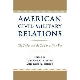 American Civil-Military Relations - The Soldier and the State in a New