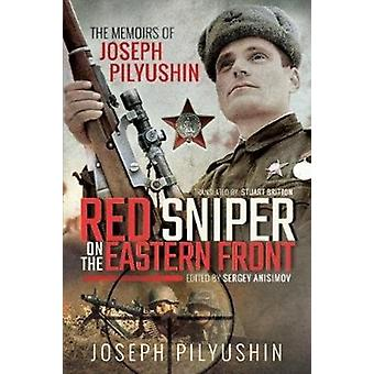 Red Sniper on the Eastern Front by Joseph Pilyushin