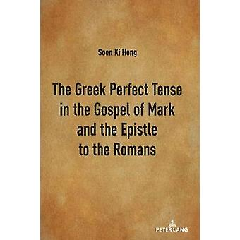The Greek Perfect Tense in the Gospel of Mark and the Epistle to the
