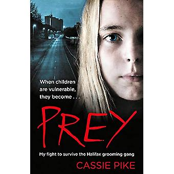 Prey - My Fight to Survive the Halifax Grooming Gang by Cassie Pike -