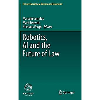 Robotics AI and the Future of Law by Edited by Marcelo Corrales & Edited by Mark Fenwick & Edited by Nikolaus Forg