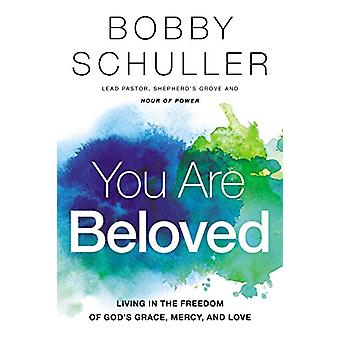 You Are Beloved - Living in the Freedom of God's Grace - Mercy - and L