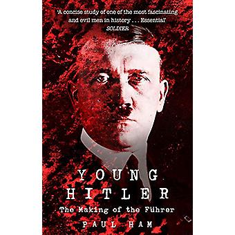 Young Hitler - The Making of the Fuhrer by Paul Ham - 9781784162726 Bo