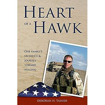 Heart of a Hawk - One Family's Sacrifice & Journey Toward Healing