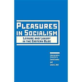 Pleasures in Socialism by Edited by David Crowley & Edited by Susan Reid