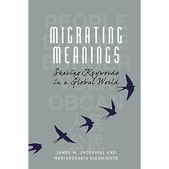 Migrating Meanings by James W. UnderhillMariarosaria Gianninoto