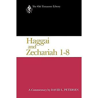 Haggai and Zechariah 1-8 - A Commentary by David L. Petersen - 9780664