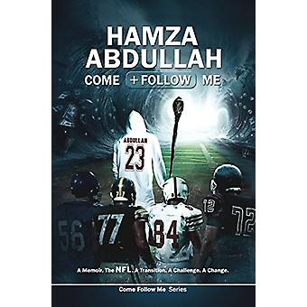 Hamza Abdullah - Come Follow Me - A Memoir. the Nfl. a Transition. a Ch
