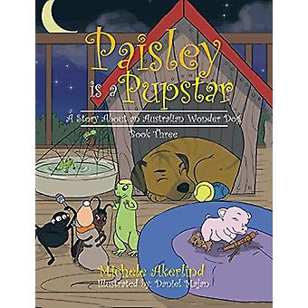 'Paisley is a Pupstar' - A Story About an Australian Wonder Dog by Mic