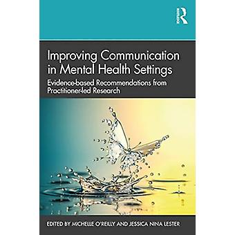 Improving Communication in Mental Health Settings by Edited by Michelle O Reilly & Edited by Jessica Lester