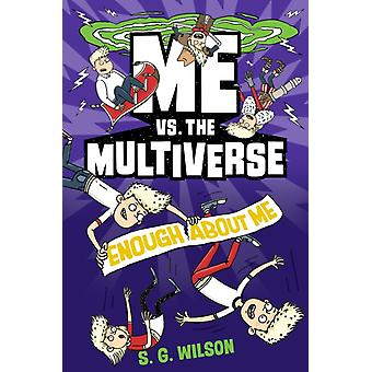 Me vs. the Multiverse Enough About Me by S G Wilson