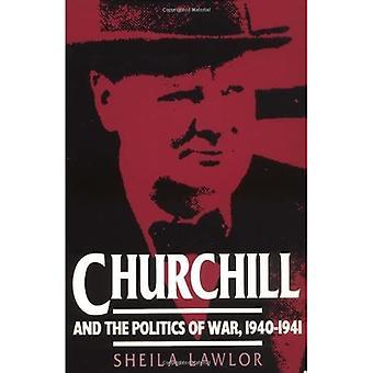 Churchill And The Politics Of War, 1940-1941