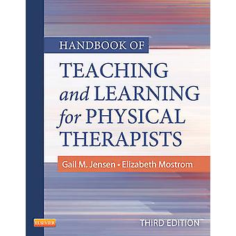 Handbook of Teaching and Learning for Physical Therapists by Gail M. Jensen