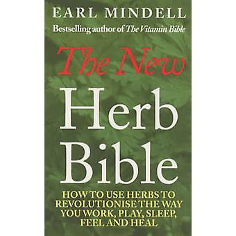 The New Herb Bible - How to Use Herbs to Revolutionise the Way You Wor