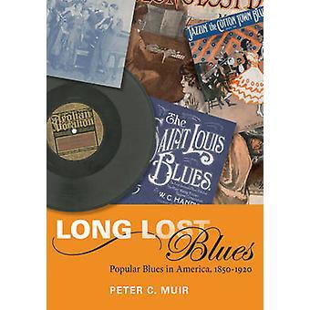 Long Lost Blues - Popular Blues in America - 1850-1920 by Peter C. Mui