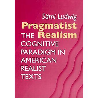 Pragmatist Realism - The Cognitive Paradigm in American Realist Texts