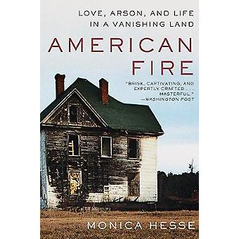 American Fire - Love - Arson - and Life in a Vanishing Land by Monica