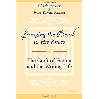 Bringing the Devil to His Knees: The Craft of Fiction and the Writing Life