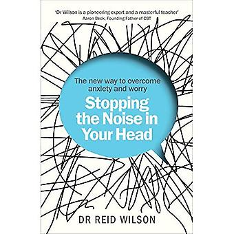 Het lawaai in je hoofd stoppen: de nieuwe manier om overwonnen angst en zorgen