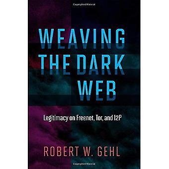 Het donkere Web weven: legitimiteit op Freenet, Tor en I2P (informatie samenleving reeks)