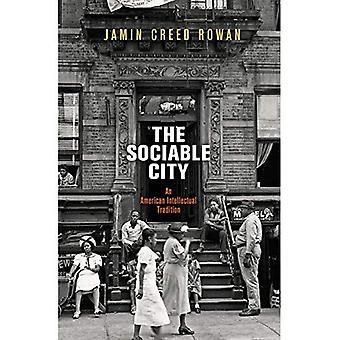 La città di Sociable: Un'intellettuale tradizione americana (le arti e la vita intellettuale in America moderna)