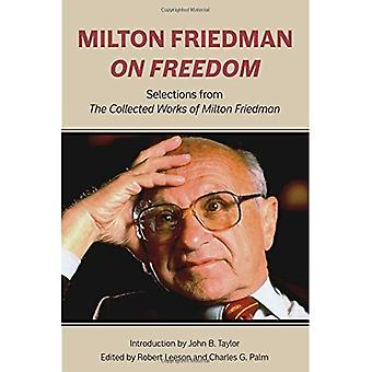 Milton Friedman on Freedom:� Selections from the Collected Works of Milton Friedman