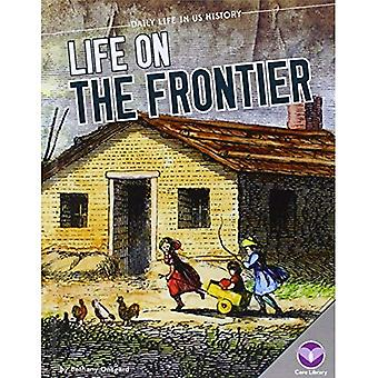 Life on the Frontier (Daily Life in Us History)