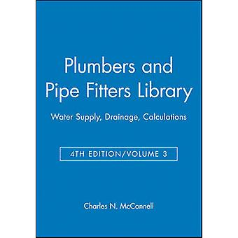 Plumbers and Pipe Fitters Library Water Supply Drainage Calculations by McConnell & Charles N.
