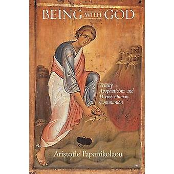 Being With God Trinity Apophaticism and DivineHuman Communion by Papanikolaou & Aristotle