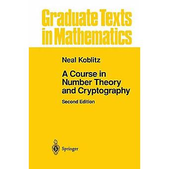 Course in Number Theory and Cryptography by N I Koblitz