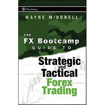 The FX Bootcamp Guide to Strategic and Tactical Forex Trading by McDonell & Wayne