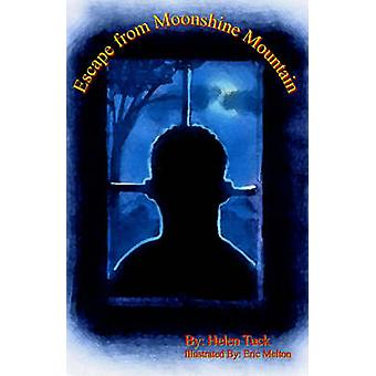 Escape From Moonshine Mountain by Tuck & Helen L.